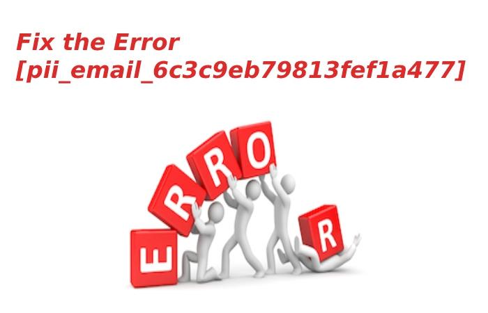 Fix the Error [pii_email_6c3c9eb79813fef1a477]