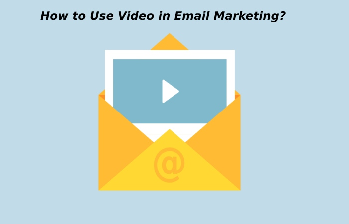 how to use video in email marketing?